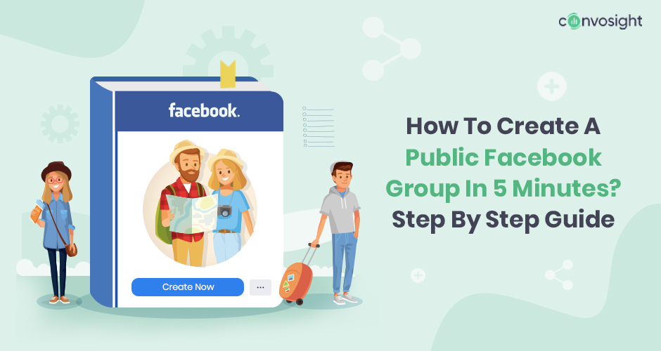 How To Create A Public Facebook Group In 5 Minutes? Step By Step Guide