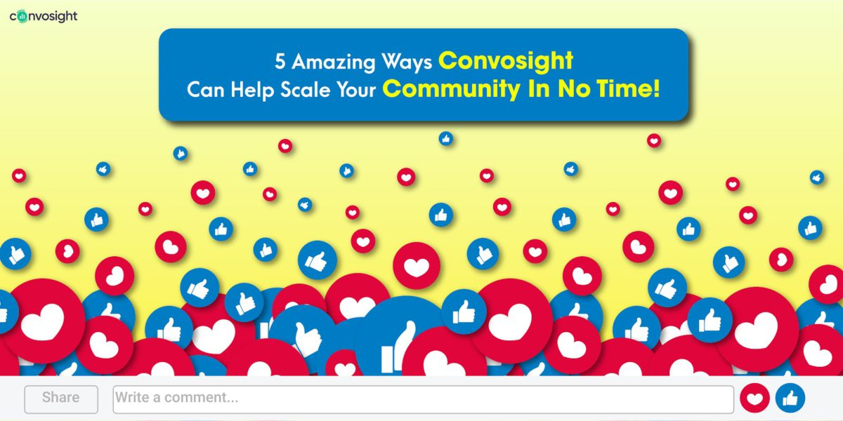 5 Amazing Ways Convosight Can Help Scale Your Community In No Time!