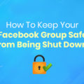 How To Keep Your Facebook Group Safe From Being Shut Down_